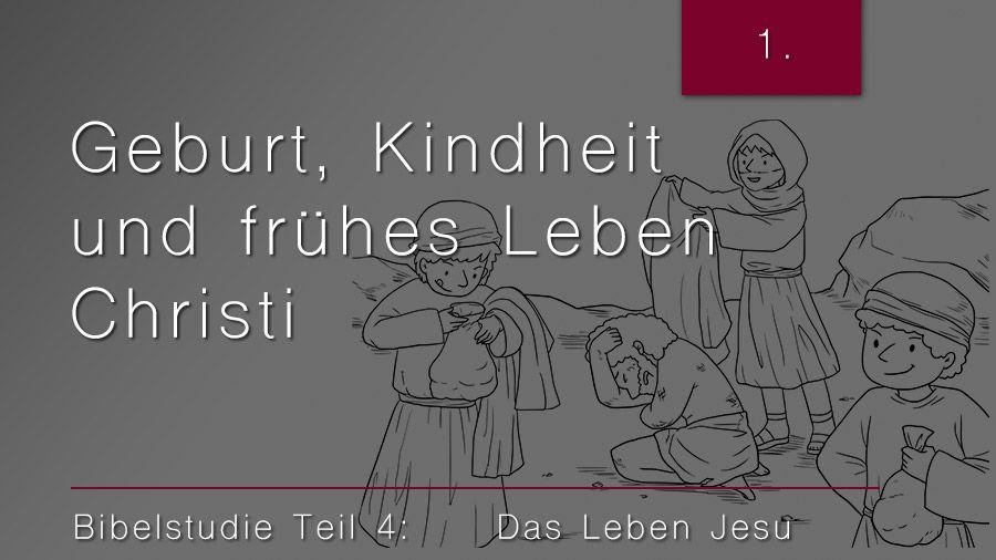 4.Bibelstudie 1: Geburt, Kindheit und frühes Leben Christi