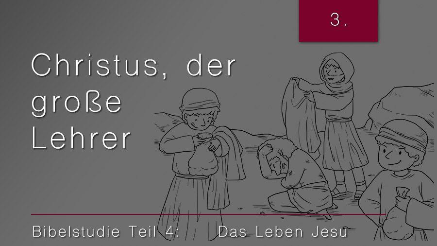 4.Bibelstudie 3: Christus, der große Lehrer