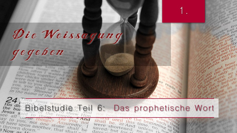 6.Bibelstudie 1 – Die Weissagung gegeben