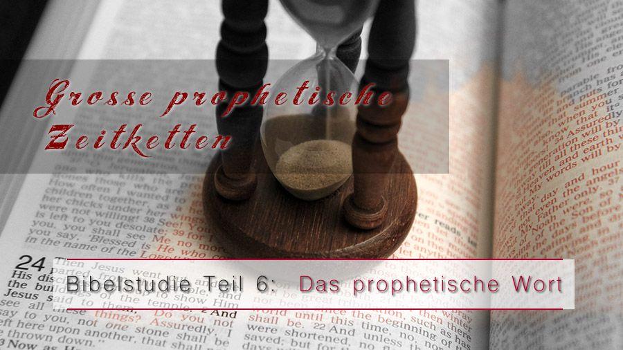 6.Bibelstudie – Große prophetische Zeitketten