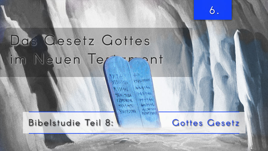 8.Bibelstudie 6 – Das Gesetz Gottes im Neuen Testament