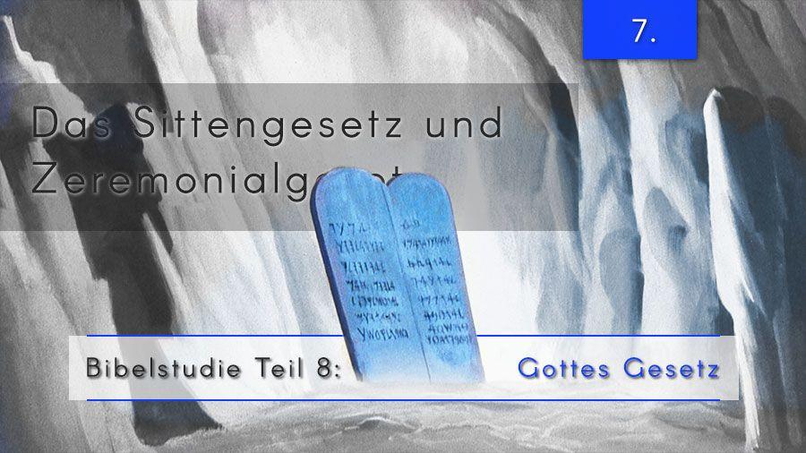8.Bibelstudie 7 – Das Sittengesetz und Zeremonialgesetz