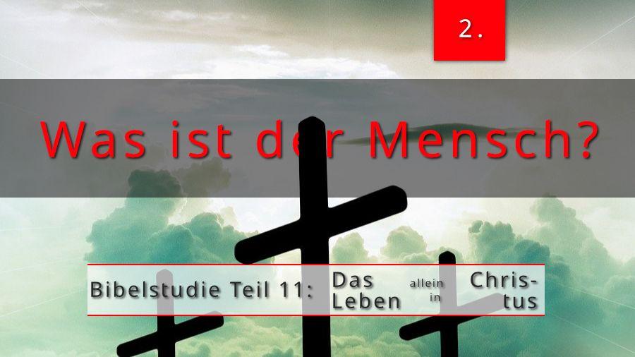 11.Bibelstudie 2 – Was ist der Mensch