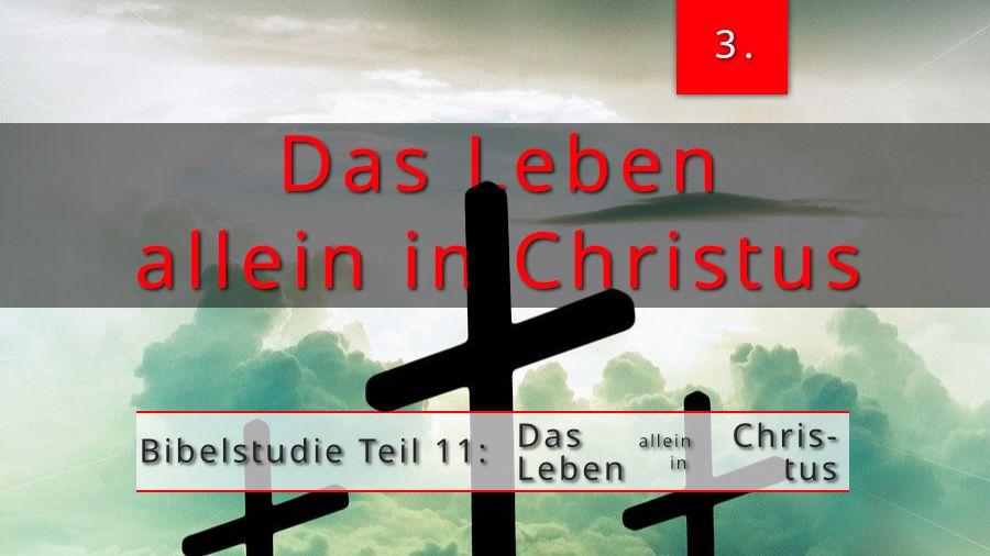 11.Bibelstudie 3 – Das Leben allein in Christus