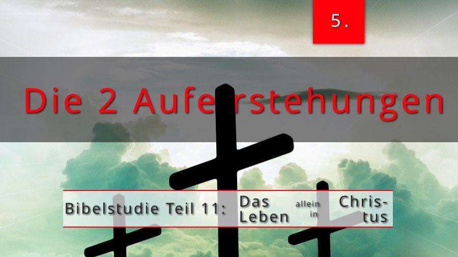 11.Bibelstudie 5 – Die zwei Auferstehungen