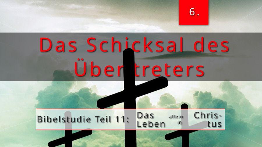 11.Bibelstudie 6 – Das Schicksal des Übertreters