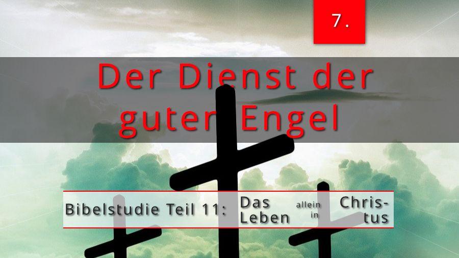 11.Bibelstudie 7 – Der Dienst der guten Engel