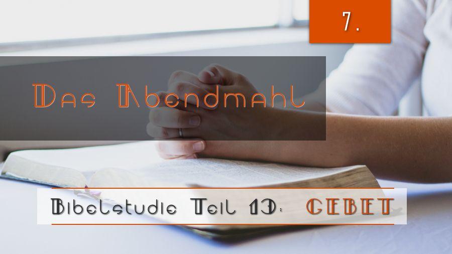13.Bibelstudie 7 – Das Abendmahl