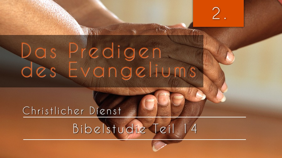 14.Bibelstudie 2 - Das Predigen des Evangeliums