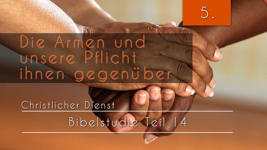 14.Bibelstudie 5 - Die Armen und unsere Pflicht ihnen gegenüber