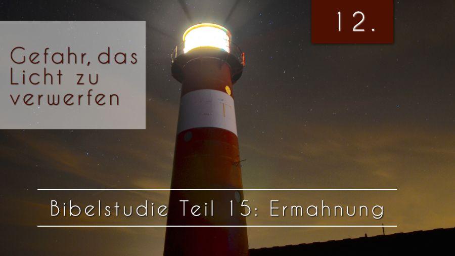 15.Bibelstudie 12 – Gefahr, das Licht zu verwerfen