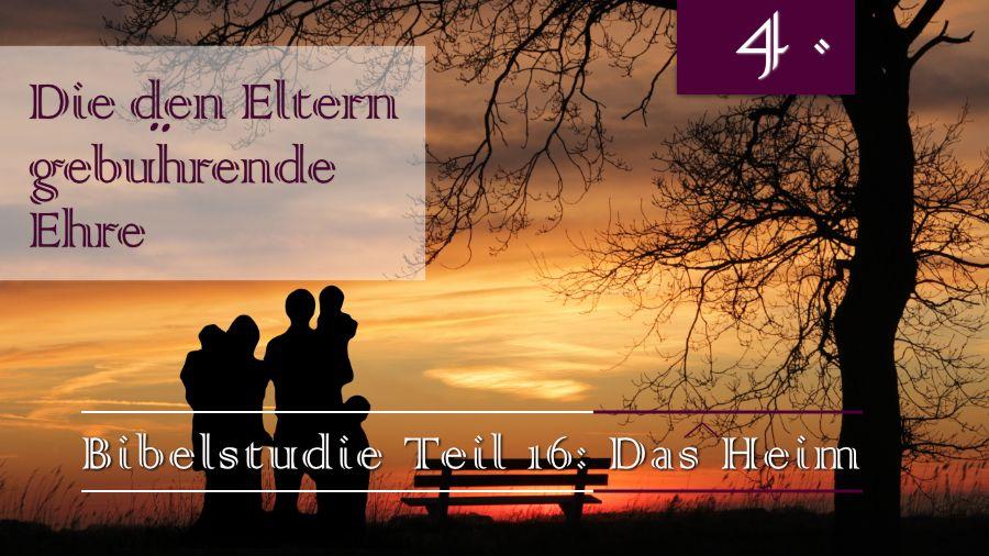 16.Bibelstudie 4 - Die den Eltern gebührende Ehre