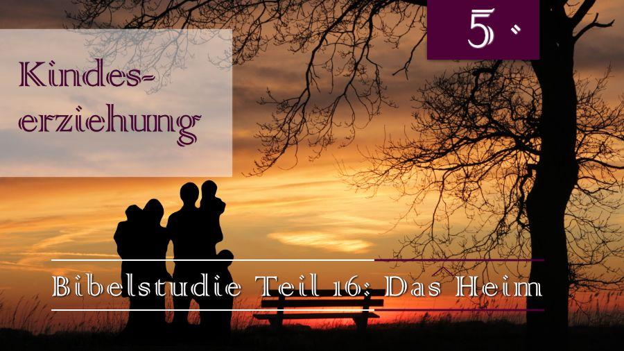 16.Bibelstudie 5 - Kindererziehung