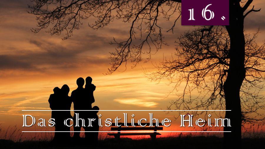 16.Bibelstudienthema - Das christliche Heim