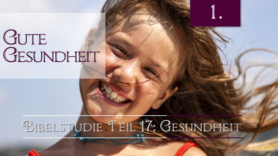 17.Bibelstudie 1 - Gute Gesundheit