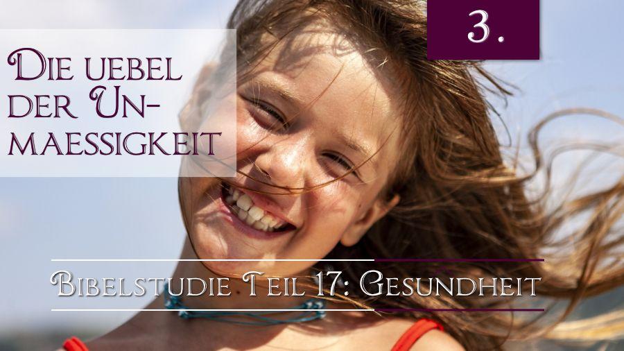 17.Bibelstudie 3 – Das Übel der Unmäßigkeit