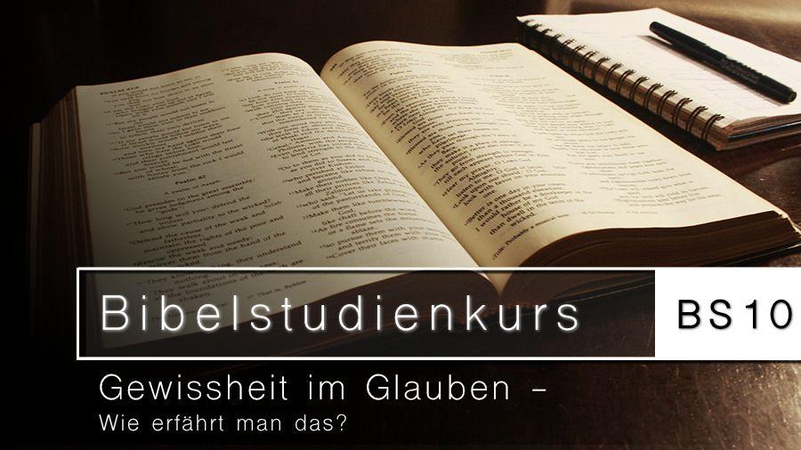 Bibelstudienkurs (BS10): Gewissheit im Glauben – wie erfährt man das?