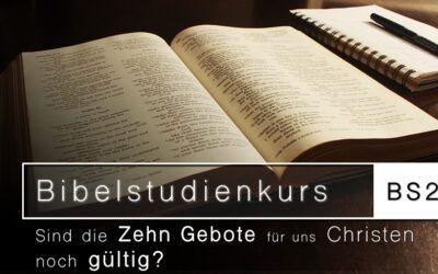 Bibelstudienkurs (BS27): Sind die Zehn Gebote für uns Christen noch gültig?