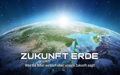22.10-30.10   Zukunft Erde – Livestream-Vortragsreihe  Was die Bibel wirklich über unsere Zukunft sagt!